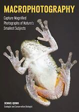 Macrophotography: Create Larger-Than-Life Photographs of Nature's Smallest Su...