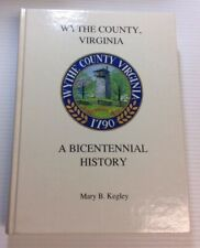 Wythe County, Virginia A Bicentennial History By: Mary B. Kegley 1989 Hardcover