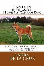 Leash up's 101 Reasons I Love My Canaan Dog : A Journal to Record All the.