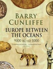Europe Between the Oceans: 9000 BC-AD 1000 by Cunliffe, Barry