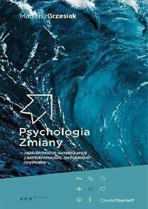 Psychologia zmiany narzedzia pracy z emocjami zachowaniami mysl Mateusz Grzesiak