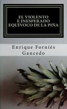 El Violento e Inesperado Equívoco de la Piña by Enrique Gancedo (2016,...
