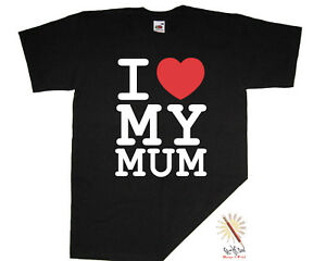 I LOVE MY MUM t-shirt Mother's Day Funny/Humour  S-XXXL