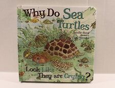 Why Do Sea Turtles Look Like They Are Crying? by Jennifer Shand 2014, Board Book