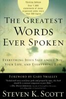 The Greatest Words Ever Spoken: Everything Jesus Said About Y... by Steven Scott