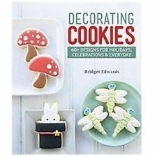 Decorating Cookies: 60+ Designs for Holidays, Celebrations & Everyday, Edwards,