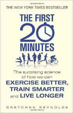 The First 20 Minutes: The Surprising Science of How We Can Exercise Better, Trai