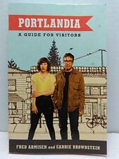 Portlandia : A Guide for Visitors by Carrie Brownstein and Fred Armisen (2012,