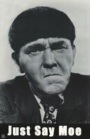 POSTER : COMICAL : JUST SAY MOE - 3 THREE STOOGES - FREE SHIPPING #3478   RP64 Q