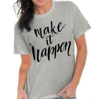 Make It Happen Motivational Inspirational T-Shirts T Shirts Tees For Womens