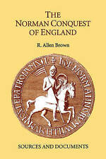 The Norman Conquest of England: Sources and Documents by R.Allen Brown...