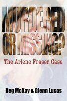 Murdered or Missing?: The Arlene Fraser Case by Lucas, Glenn Paperback Book The
