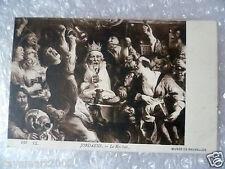 Postcard- Jordaens- Le Roi Boit, Musee De Bruxelles, No. 133 LL