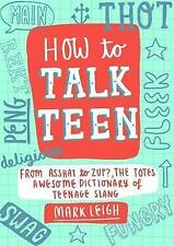 Comment parler Teen: From asshat à ZUP, Le Fourre-tout génial Dictionary of Teenage SL