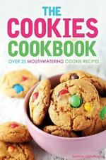 The Cookies Cookbook : Over 25 Mouthwatering Cookie Recipes by Martha...