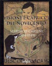 CARLINI - Tosi Alessandro, Visioni e capricci del Novecento. Spartaco Carlini