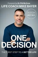 One Decision : The First Step to a Better Life, Hardcover by Bayer, Mike, Lik...