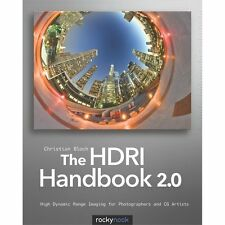 The HDRI Handbook 2.0: High Dynamic Range Imaging for Photographers and CG Ar...