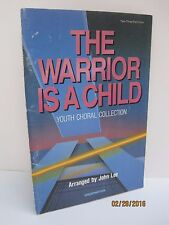 The Warrior Is A Child: Youth Choral Collection by John Lee