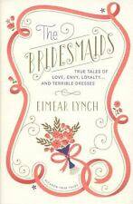 The Bridesmaids: True Tales of Love, Envy, Loyalty . . . and Terrible Dresses (P