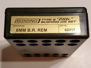 60317 REDDING TYPE-S ELITE BUSHING 3-DIE SET - 6MM BR REMINGTON - NEW FOR 2020!