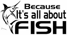 IT'S ALL ABOUT FISH STICKER TINNY BOAT FISHING STICKER CAR BUMPER BOAT STICKER