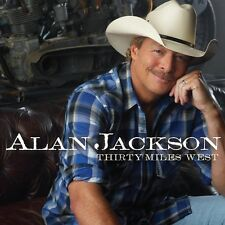 Alan Jackson - Thirty Miles West [New CD]