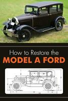 How to Restore the Model A Ford Book ~tech info-parts-numbers-diagrams- NEW!