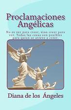 Proclamaciones Angélicas : No Es Ver para Creer, Sino Creer para Ver. Todas...