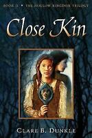 Close Kin: Book Ii -- The Hollow Kingdom Trilogy: By Clare B. Dunkle