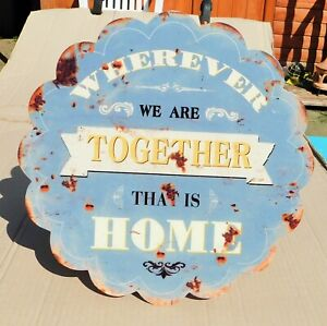 Wherever We Are Together That Is Home Tin Sign / Plaque. 12 in./ 30.5 cm. across