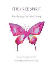 The Free Spirit : Simple Joys for Wise Living by Swamini Sri Lalitambika Devi...