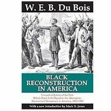 Black Reconstruction in America: Toward a History of the Part Which Black Folk P