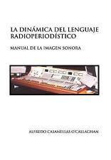 La Dinámica Del Lenguaje Radioperiodístico by Alfredo Casanellas O'Callaghan...