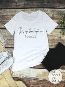 Maternity/Pregnancy T-Shirt, Last One I Promise, Size 8 to 28, UK Made
