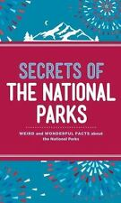 Secrets of the National Parks: Weird and Wonderful Facts About America's Natural