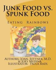 Junk Food vs. Spunk Food : Eating Rainbows by M. Juttner and Joseph Medina...