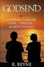Godsend : Finding Forever Love... Online... Across Oceans by R. Reyne (2014,...