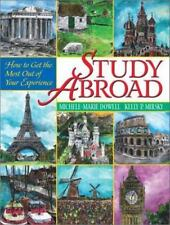 Study Abroad: How to Get the Most Out of Your Experience by Dowell Ph.D., Miche