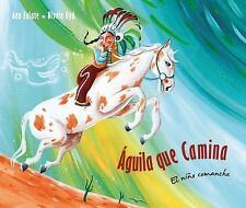 Águila Que Camina : El Niño Comanche by Ana Eulate (2014, Hardcover)