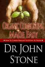 Organic Composting Made Easy : How to Create Natural Fertilizer at Home by...