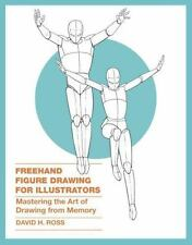 Freehand Figure Drawing For Illustrators: Mastering The Art Of Drawing From M...