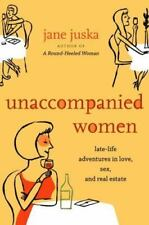 Unaccompanied Women: Late-Life Adventures in Love, Sex, and Real Estate, Juska,