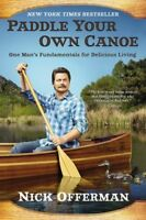Paddle Your Own Canoe: One Man's Fundamentals for Delicious Living [New Book]