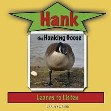 Hank the Honking Goose Learns to Listen by Patty J. Keith (2013, Paperback)