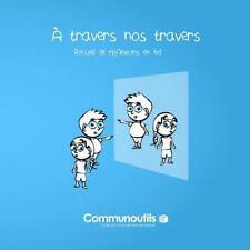 A Travers Nos Travers : Recueil de Reflexions en Bd by Communoutils (2013,...
