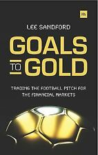 Goals to Gold : The Thoughts of a Footballer and a Trader on Life and the...
