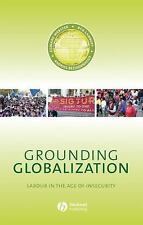 Grounding Globalization: Labour in the Age of Insecurity (Antipode Book Series)