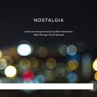 Wim Henderickx : Wim Henderickx: Nostalgia: Works for String Orchestra By Wim