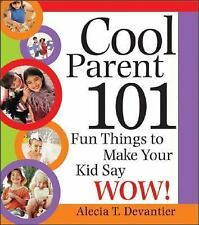 Cool Parent 101: Fun Things to Make Your Kid Say Wow!